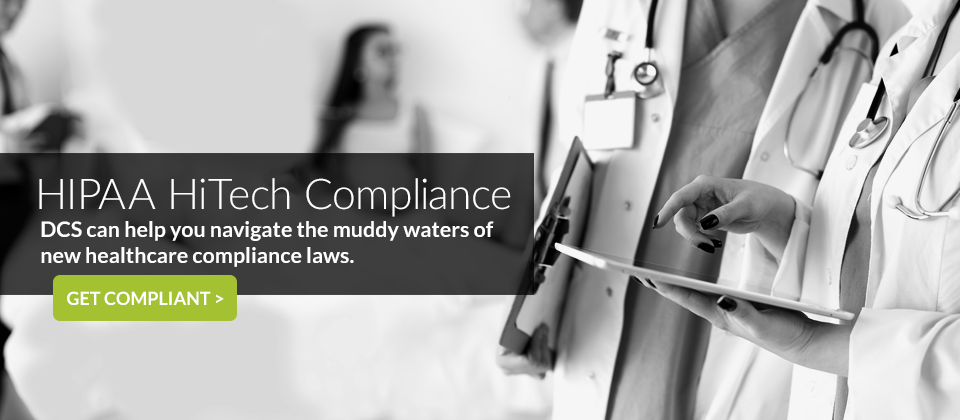 HIPAA risk assessments - HiTech compliant email solutions, let DCS help navigate your medical practice or organization through new compliance requirements
